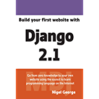 Build your first website with Django 2.1: Master the basics of Django while building a fully-functioning website (English Edition)