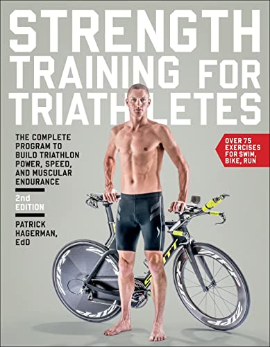 Strength Training for Triathletes: The Complete Program to Build Triathlon Power; Speed; and Muscular Endurance