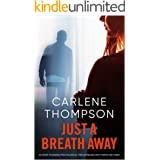 JUST A BREATH AWAY a totally gripping psychological thriller with a breathtaking twist (Totally gripping psychological thrill