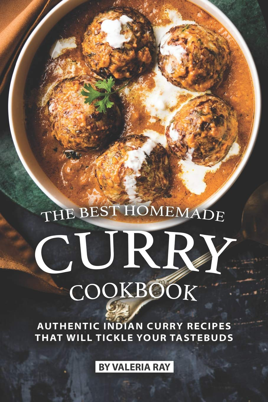 The Best Homemade Curry Cookbook Authentic Indian Curry