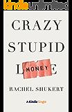 Crazy Stupid Money (Kindle Single)
