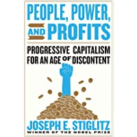 People, Power, and Profits – Progressive Capitalism for an Age of Discontent