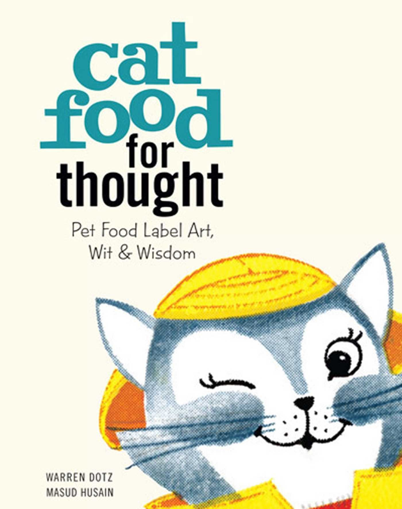Read Online Cat Food for Thought: Pet Food Label Art, Wit & Wisdom pdf