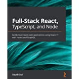 Full-Stack React, TypeScript, and Node: Build cloud-ready web applications using React 17 with Hooks and GraphQL