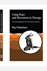 Using Voice and Movement in Therapy: The Practical Application of Voice Movement Therapy Paperback