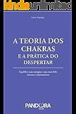 A teoria dos chakras e a prática do despertar: Equilibre suas energias e seja mais feliz interna e externamente