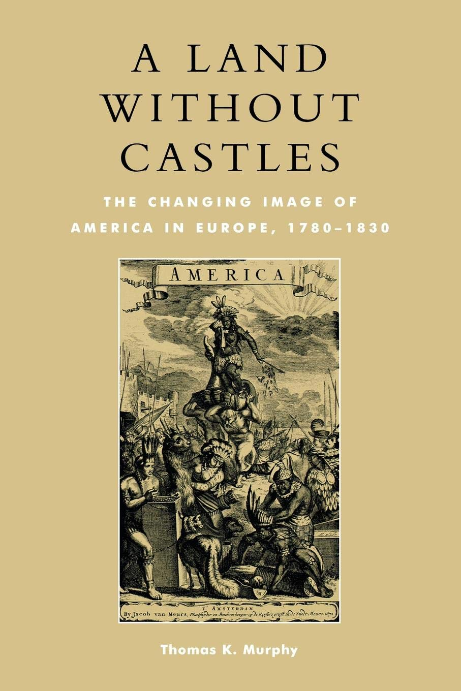 A Land without Castles: The Changing Image of America in Europe, 1780-1830