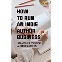 How To Run An Indie Author Business: Strategies For Indie Author Success: Self-Publishing Schedule (English Edition)