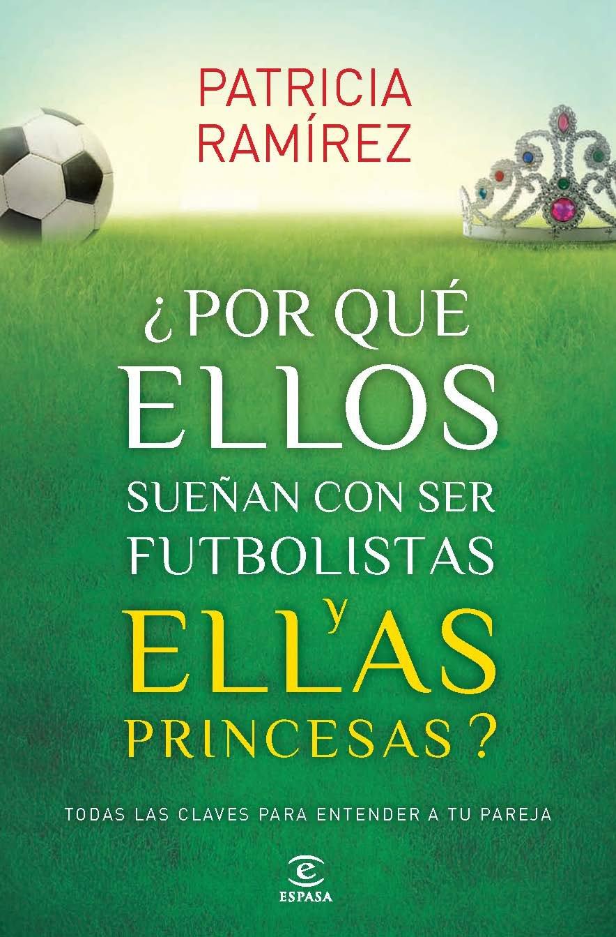 ¿Por qué ellos sueñan con ser futbolistas y ellas princesas? ESPASA HOY: Amazon.es: Patricia Ramírez: Libros