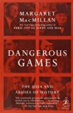 Dangerous Games: The Uses and Abuses of History (Modern Library Chronicles)