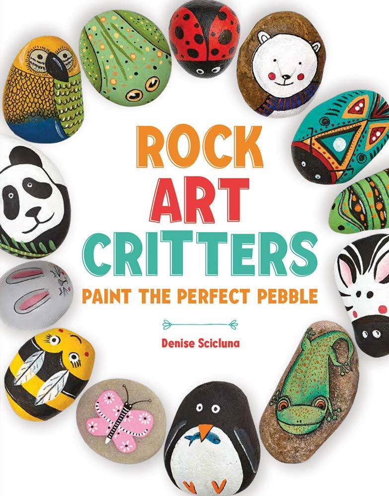 Rock Art Critters Paint The Perfect Pebble Scicluna Denise 9781438011943 Amazon Com Books
