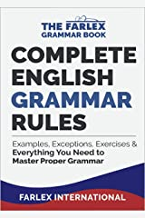 Complete English Grammar Rules: Examples, Exceptions, Exercises, and Everything You Need to Master Proper Grammar (The Farlex Grammar Book Book 1) Kindle Edition