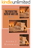The Perfecting Faith of God's SPA: Strength Presence Anointing