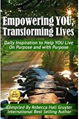 Empowering YOU, Transforming Lives!: Daily Inspiration to help YOU live on purpose and with purpose Kindle Edition
