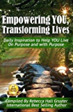 Empowering YOU, Transforming Lives!: Daily Inspiration to help YOU live on purpose and with purpose