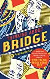 Thinking About Bridge: A thought-based approach to declarer play, defence and bidding judgement