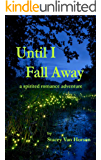 UNTIL I FALL AWAY: a spirited romance adventure
