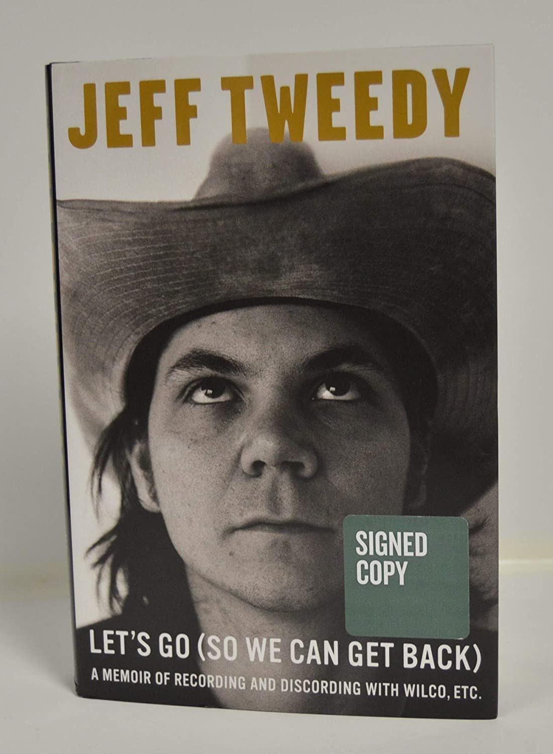 JEFF TWEEDY signed'Let's Go (So We Can Get Back): A Memoir of Recording and Discording with Wilco, Etc.' Hardcover Book FIRST EDITION Etc. Hardcover Book FIRST EDITION