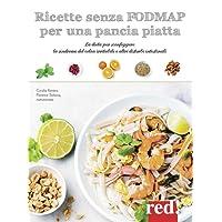 Ricette senza FODMAP per una pancia piatta. La dieta per sconfiggere la sindrome del colon irritabile e altri disturbi intestinali. Ediz. a colori