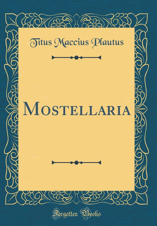 Mostellaria (Classic Reprint)