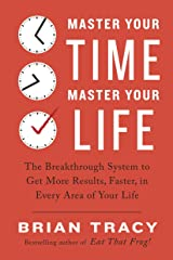 Master Your Time, Master Your Life: The Breakthrough System to Get More Results, Faster, in Every Area of Your Life Kindle Edition