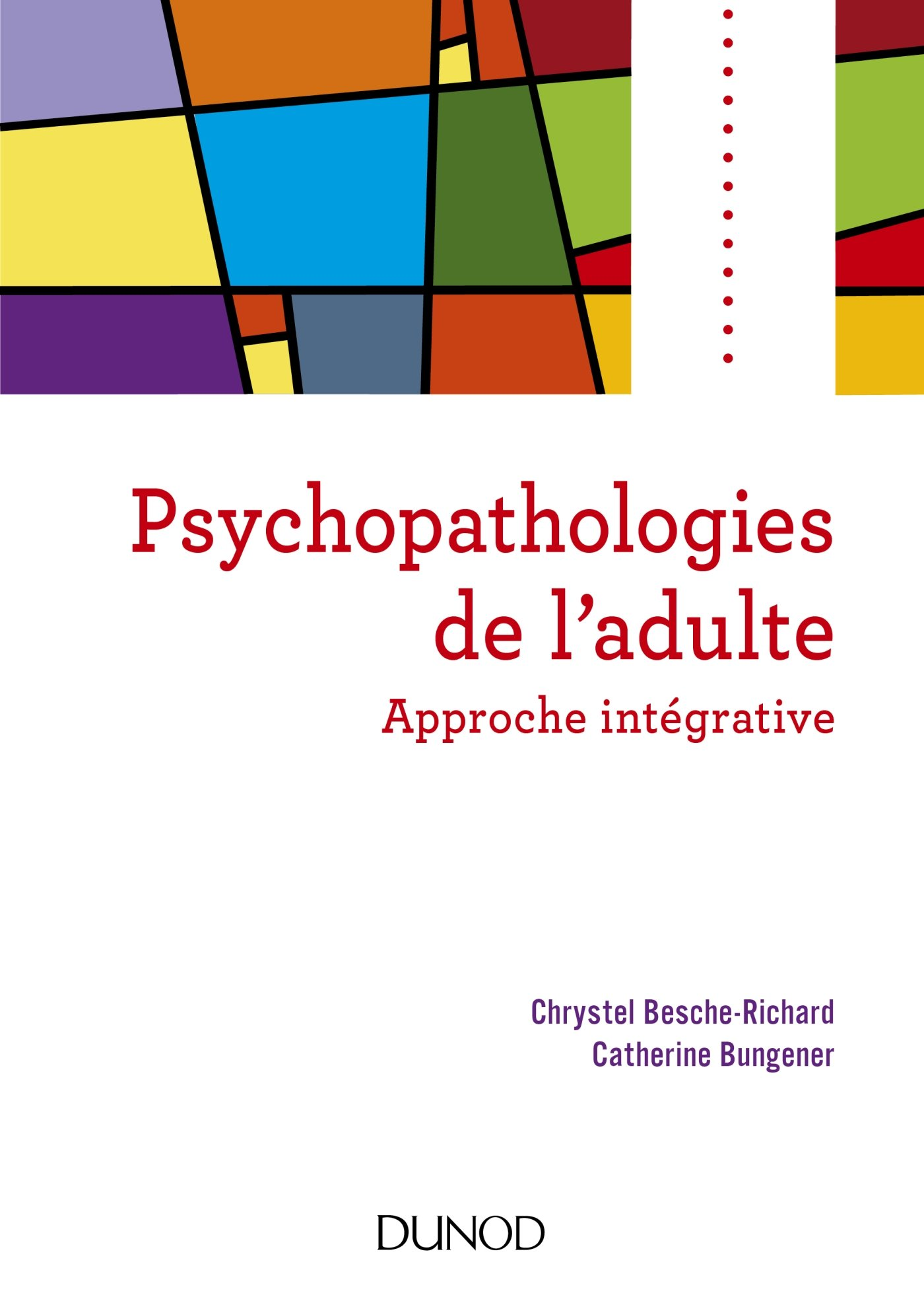 Amazon.fr - Psychopathologies de l'adulte - Approche intégrative - Chrystel  Besche-Richard, Catherine Bungener - Livres
