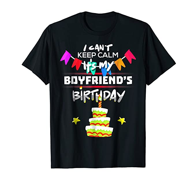 Mens I Cant Keep Calm Its My Boyfriend Birthday Gift T Shirt 2XL
