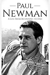 Paul Newman: A Life from Beginning to End (Biographies of Actors Book 8) Kindle Edition