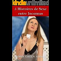 5 Histoires de Sexe entre Inconnus (French Edition)