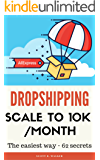 DROPSHIPPING BUSINESS: SCALE TO 10K/MONTH - The easiest way - 62 secrets - 2nd edition