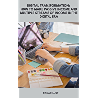 Digital Transformation : How to Make Passive Income and Multiple Strems of Income in the Digital Era (English Edition)
