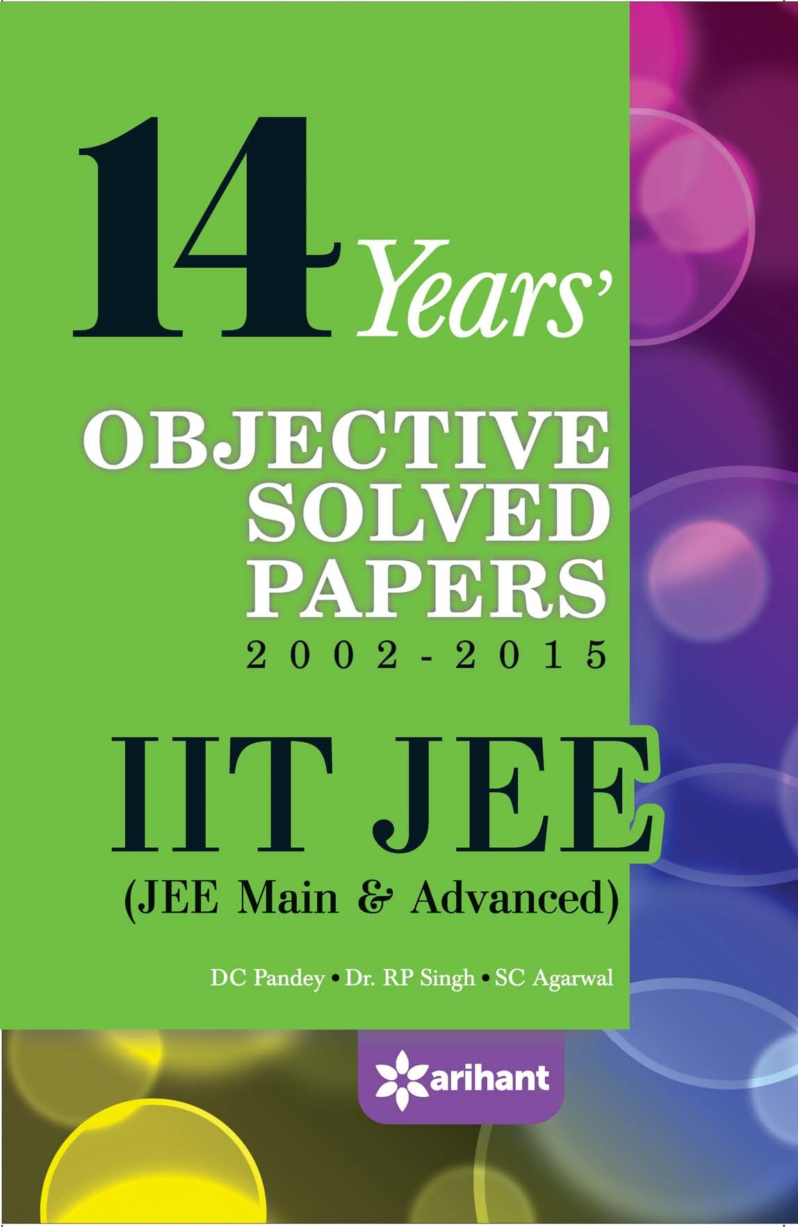14 Years' Objective Solved Papers 2002-2015: IIT JEE (JEE Main & Advancd):  SC Agarwal R P Singh (Author) D C Pandey (Author): 9789352037261:  Amazon.com: ...