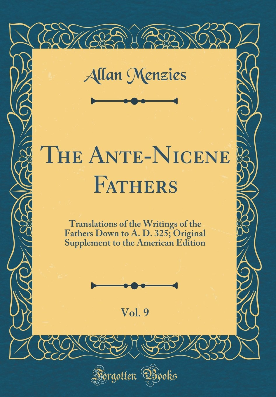 Read Online The Ante-Nicene Fathers, Vol. 9: Translations of the Writings of the Fathers Down to A. D. 325; Original Supplement to the American Edition (Classic Reprint) pdf