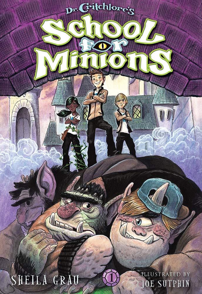 Dr. Critchlore's School for Minions (#1): Grau, Sheila, Sutphin, Joe:  9781419720291: Amazon.com: Books