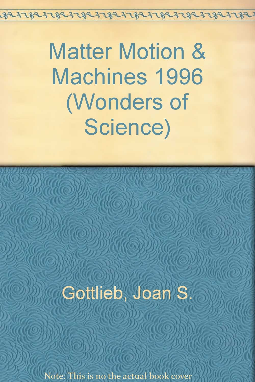 Matter Motion & Machines 1996 (Wonders of Science): Joan S. Gottlieb:  9780811474887: Amazon.com: Books