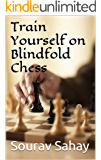Train Yourself on Blindfold Chess: Make yourself a mental athlete