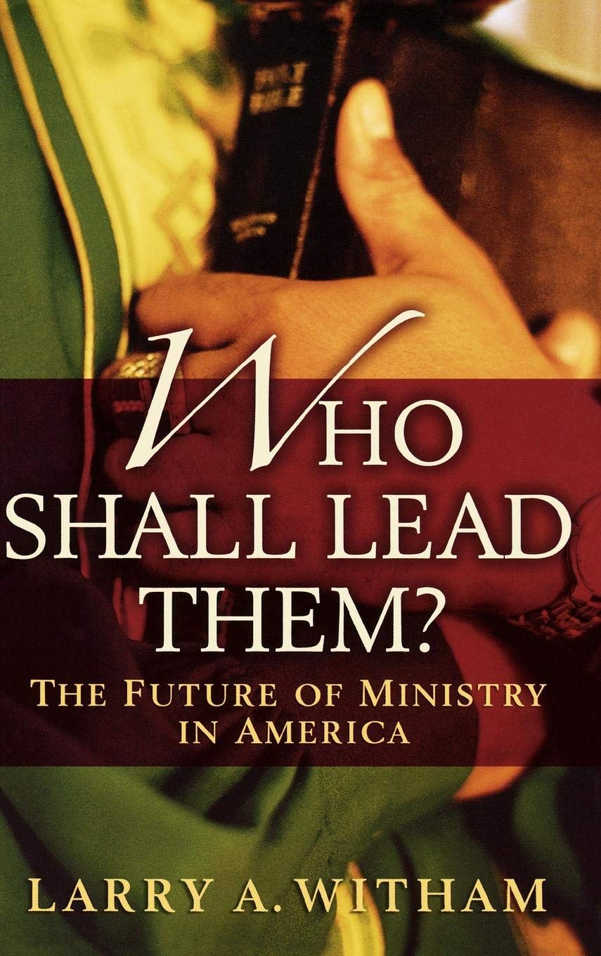 Who Shall Lead Them?: The Future of Ministry in America pdf epub