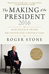 The Making of the President 2016: How Donald Trump Orchestrated a Revolution Kindle Edition