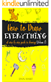 HOW TO DRAW EVERYTHING: a step by step guide to drawing