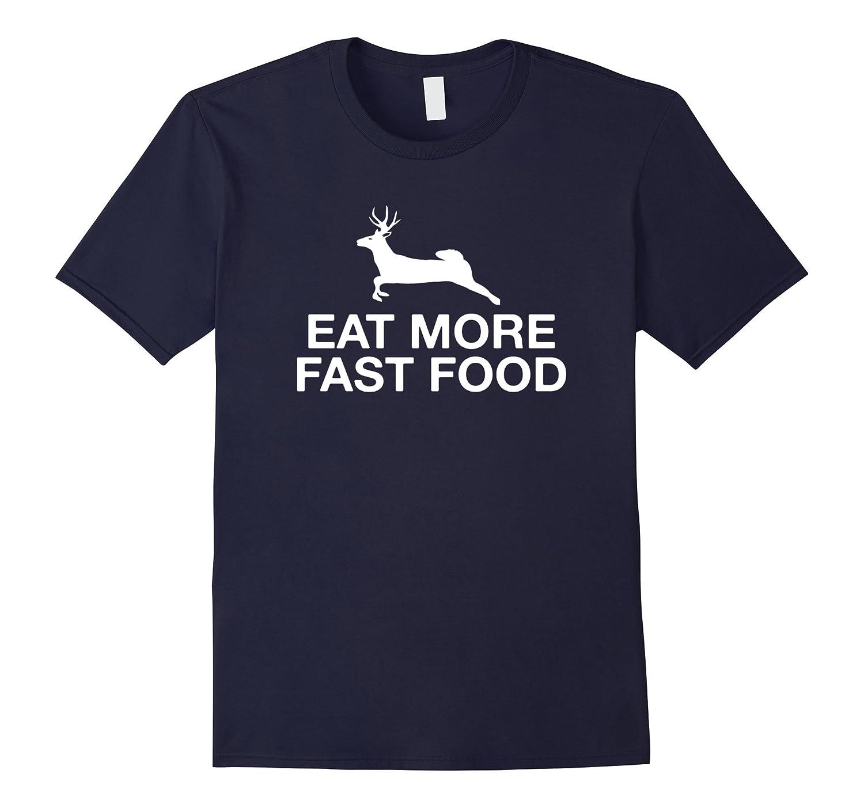 Eat More Fast Food Funny Deer Hunting T-Shirt-FL