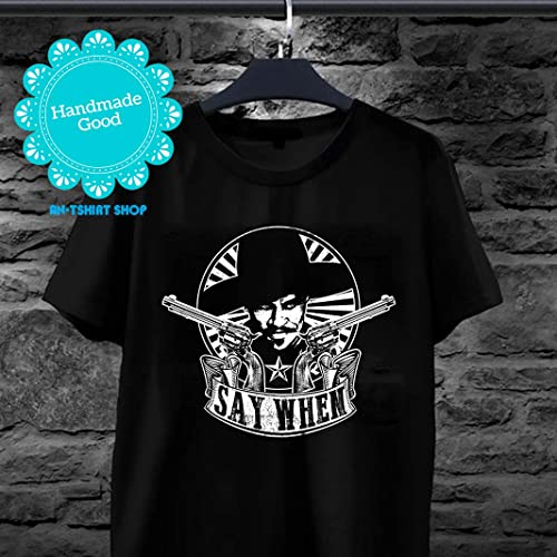 631d14deee1 Amazon.com  Tombstone Say When T shirts for men and women  Handmade
