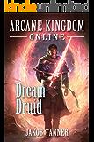 Arcane Kingdom Online: Dream Druid (A LitRPG Adventure, Book 6)
