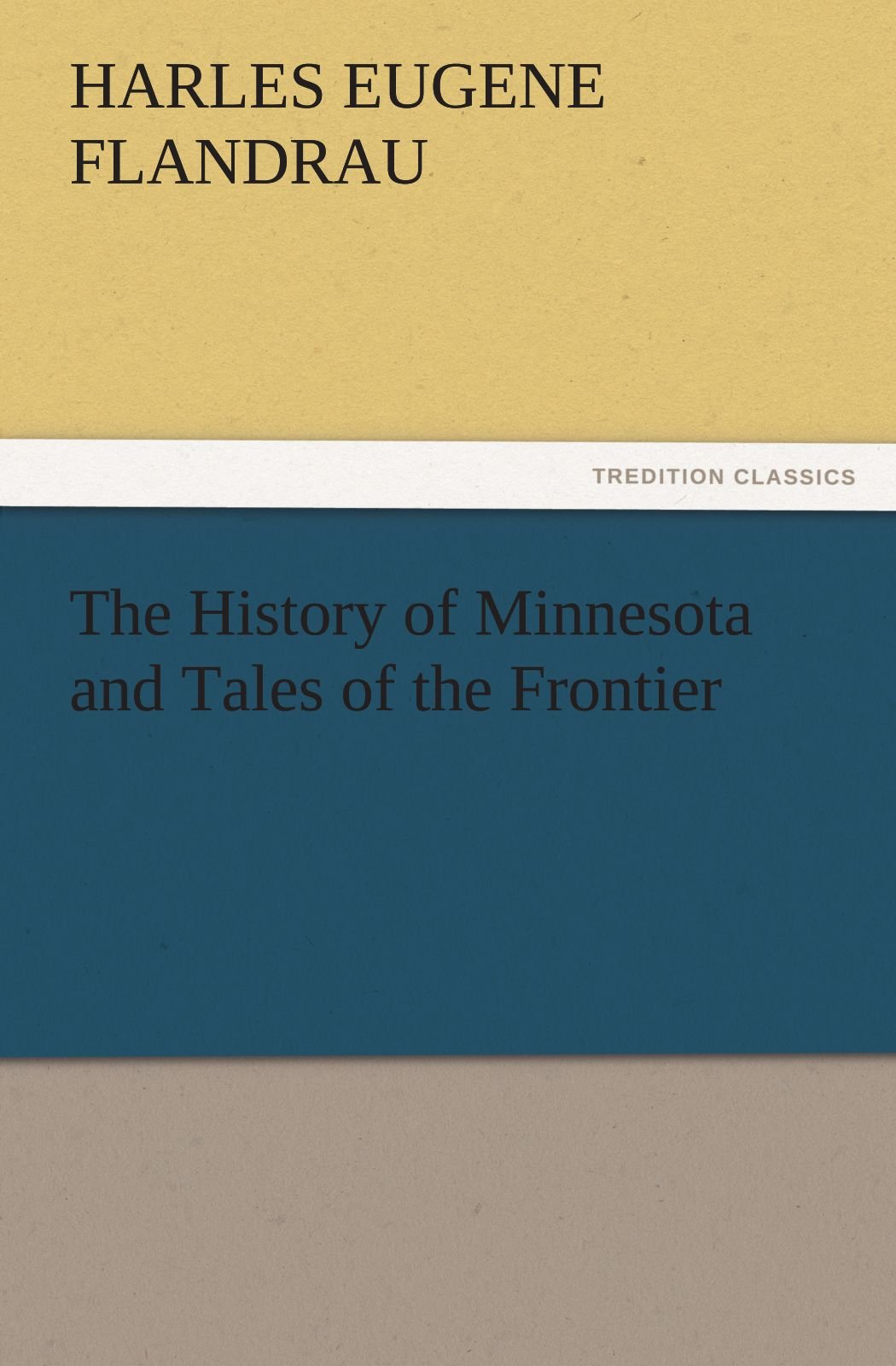 The History of Minnesota and Tales of the Frontier (TREDITION CLASSICS) ebook