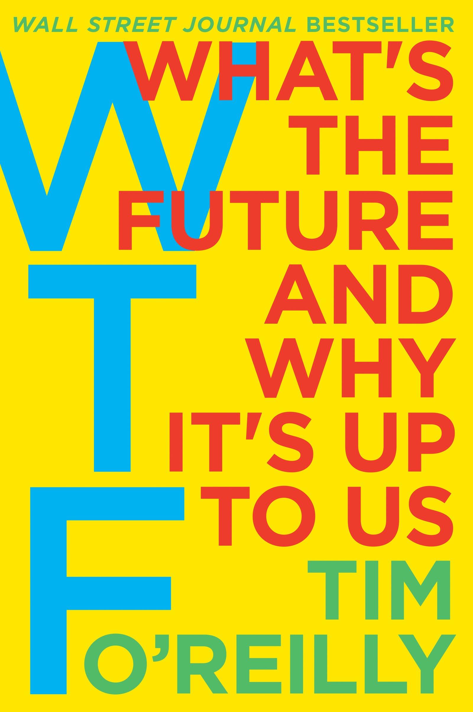What's the Future and Why It's Up to Us: Tim O'Reilly: 9780062565716:  Amazon.com: Books
