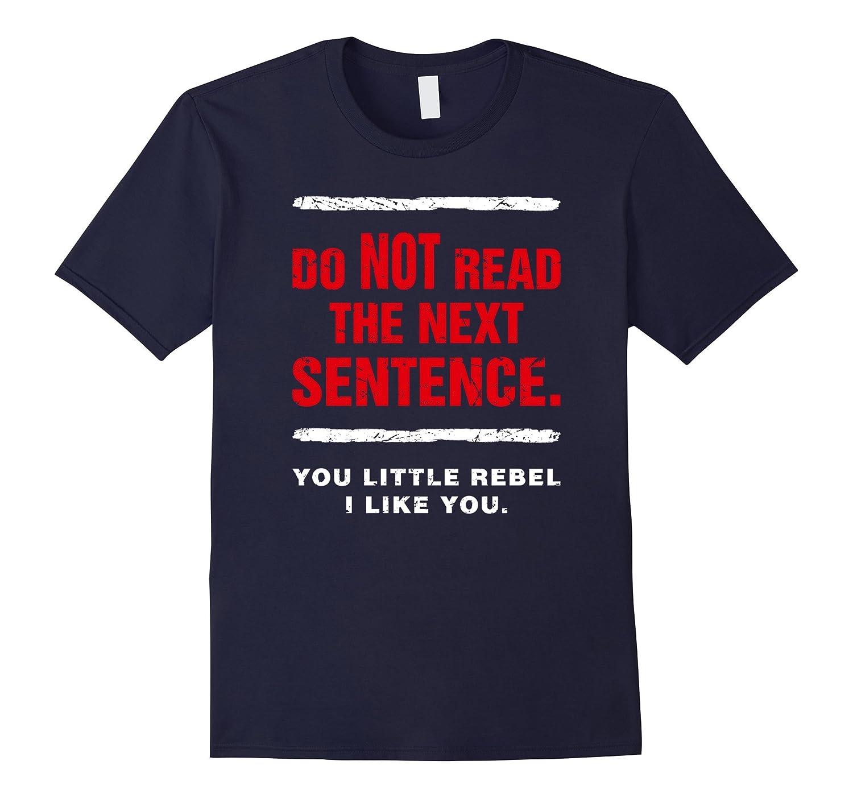 Do NOT Read This Next Sentence T-Shirt Bday Reading T-shirt-Art