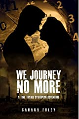 We Journey No More: A Time Travel / Dystopian Adventure Kindle Edition