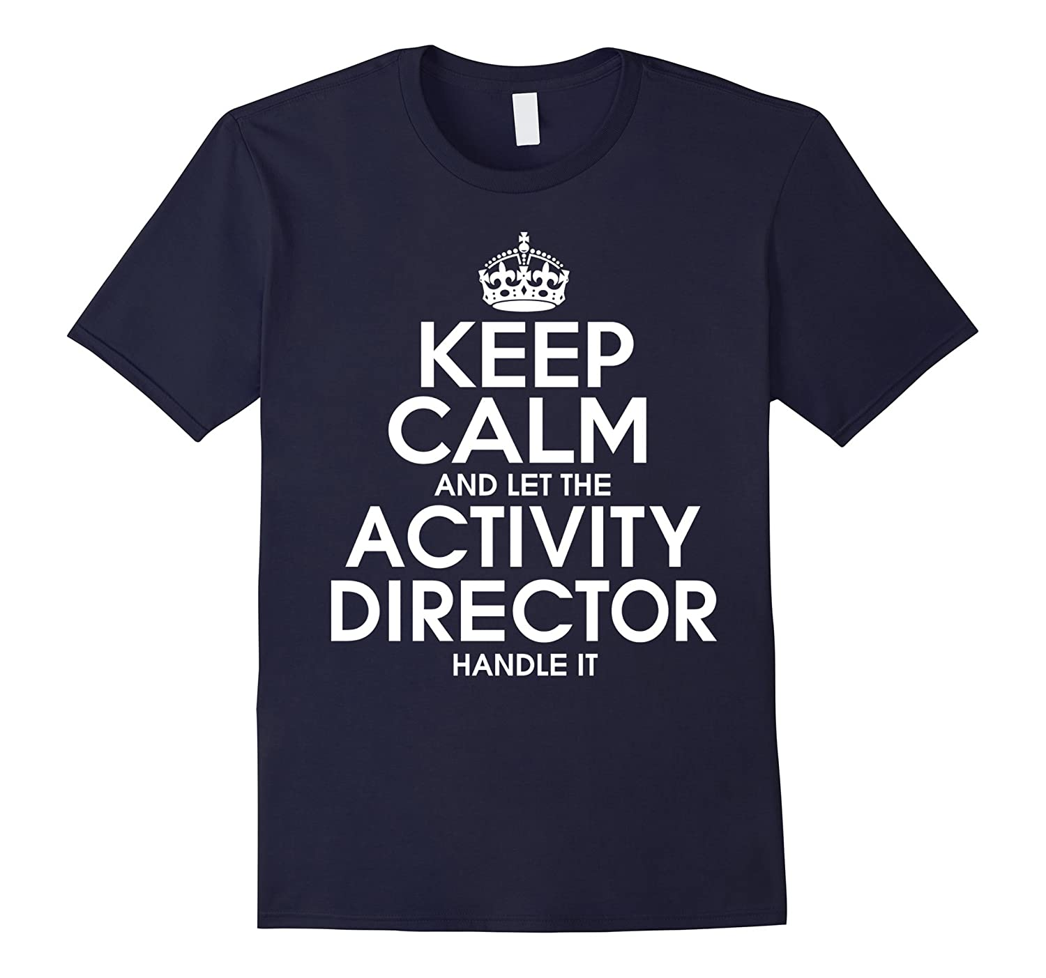 Keep calm and let the activity director handle it T Shirt-TD