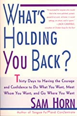 What's Holding You Back?: 30 Days to Having the Courage and Confidence to Do What You Want, Meet Whom You Want, and Go Where You Want Kindle Edition