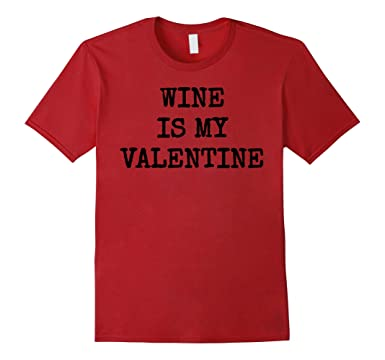 Wine is My Valentine Funny Drinking Single T-shirt