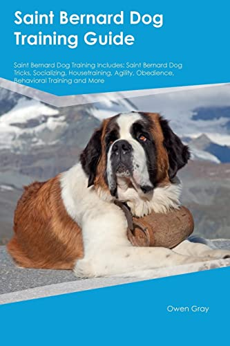 Saint Bernard Dog Training Guide Saint Bernard Dog Training Includes: Saint Bernard Dog Tricks; Socializing; Housetraining; Agility; Obedience; Behavioral Training and More